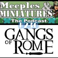 Meeples & Miniatures - Episode 236 - Gangs of Rome